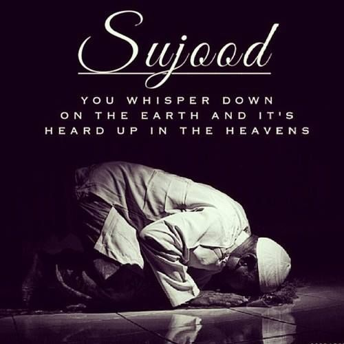 Sujood - we whisper down on the earth and it's heard up in the Heavens