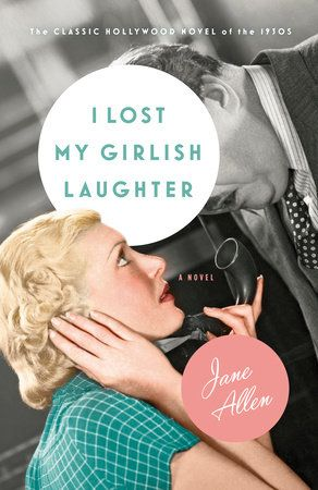 I Lost My Girlish Laughter by Jane Allen: 9781984897763 | PenguinRandomHouse.com: Books #hollywoodgoldenage