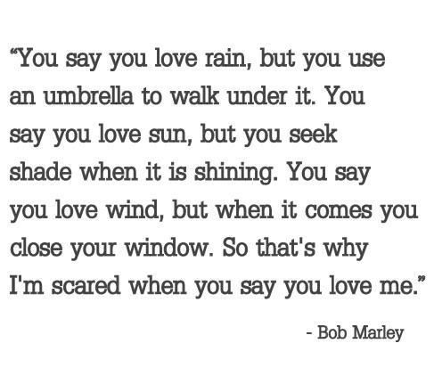 You Say You Love Rain But You Use An Umbrella To Walk Under It You
