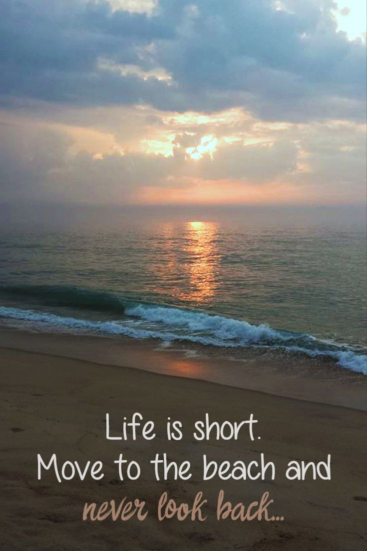 """Beach Quote: """"Life is short. Move to the beach and never ..."""