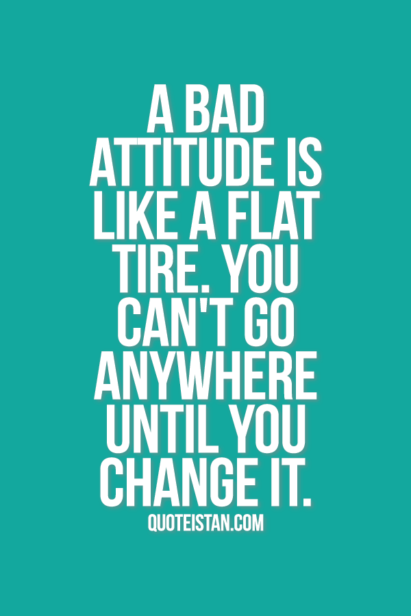 Tire Quotes Mesmerizing A Bad Attitude Is Like A Flat Tireyou Can't Go Anywhere Until