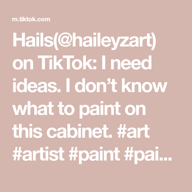 Hails Haileyzart On Tiktok I Need Ideas I Don T Know What To Paint On This Cabinet Art Artist Paint Painting Idea Ideas Giveme Hail Painting Artist