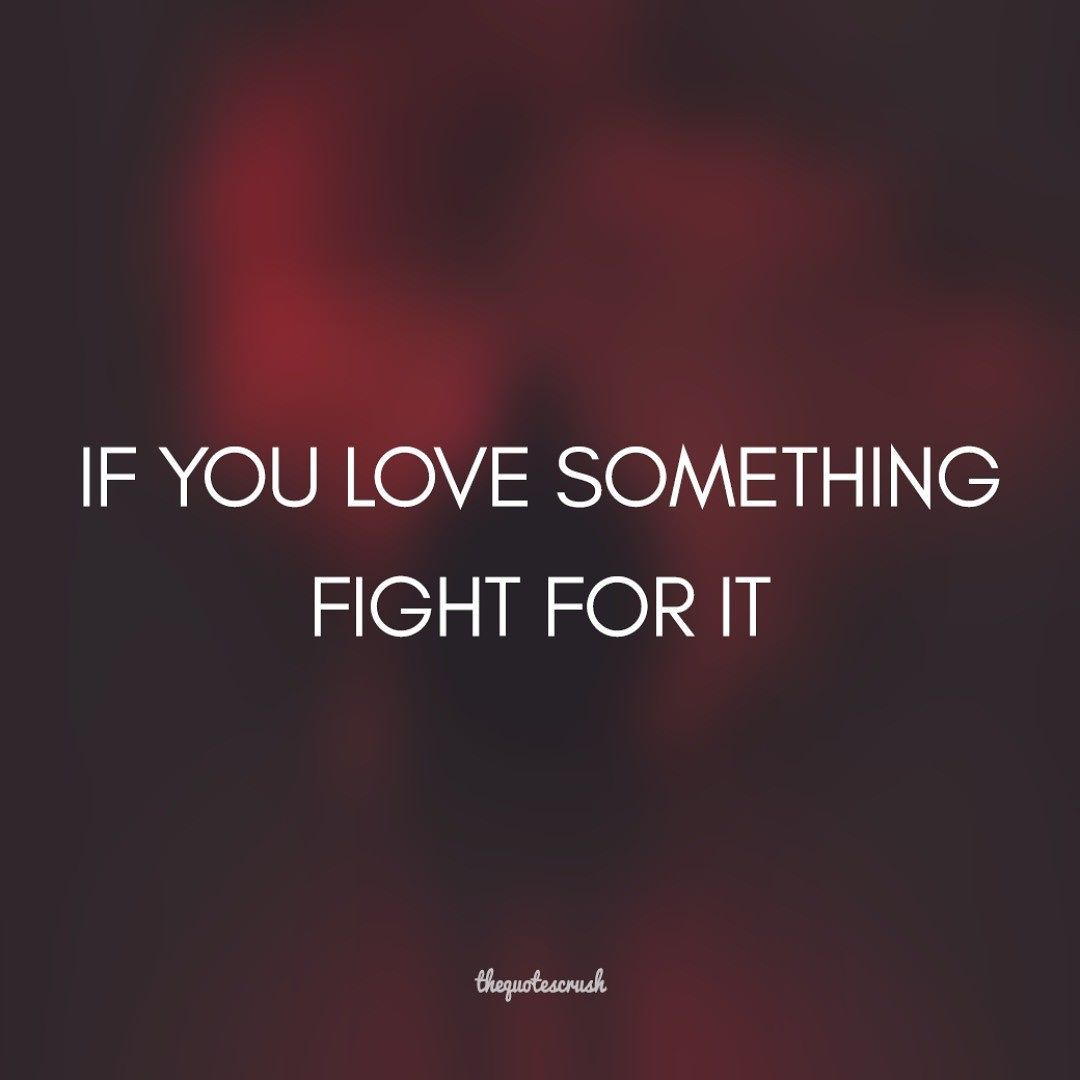 If You Love Something Fight For It Inspire Photooftheday Hustle Motivation Quotescrush Quotes Quoteoftheday Crush Quotes Words Quotes