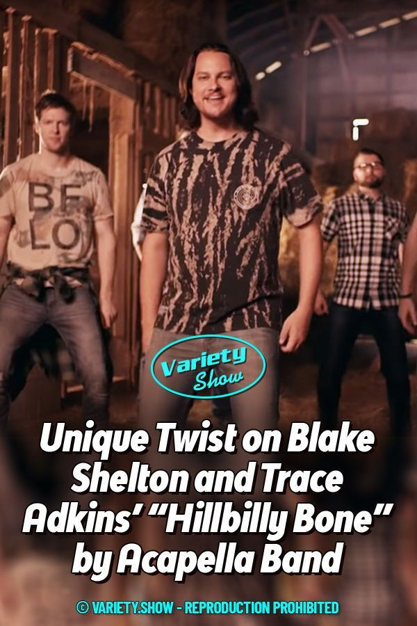 Unique Twist On Blake Shelton And Trace Adkins Hillbilly Bone By Acapella Band In 2020 Blake Shelton Hot Country Songs Songs