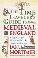The time traveler's guide to medieval England : a handbook for visitors to the fourteenth century