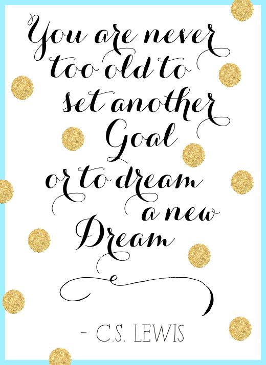 Nunca se es demasiado viejo para ponerse otra meta o para soñar un nuevo sueño