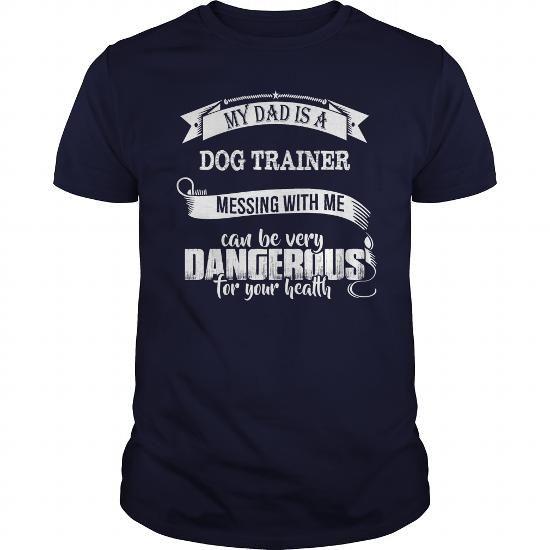 My Dad is a DOG TRAINER Tshirt