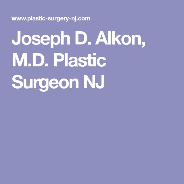 Joseph D Alkon M D Plastic Surgeon Nj Plastic Surgeon Plastic And Reconstructive Surgery Reconstructive Surgery