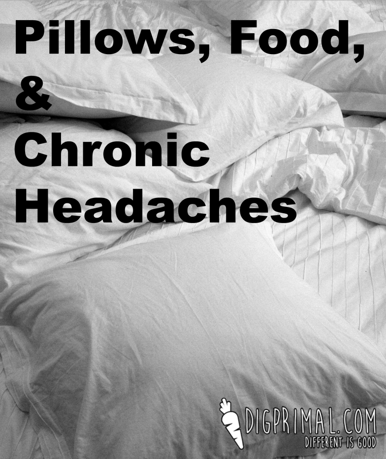 Pillows, Food, and Chronic Headaches