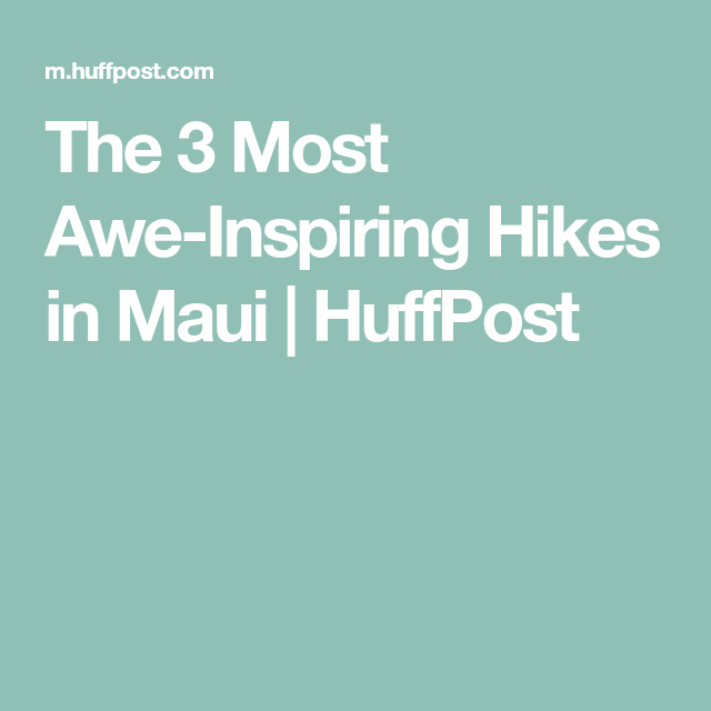 The 3 Most Awe-Inspiring Hikes in Maui | HuffPost