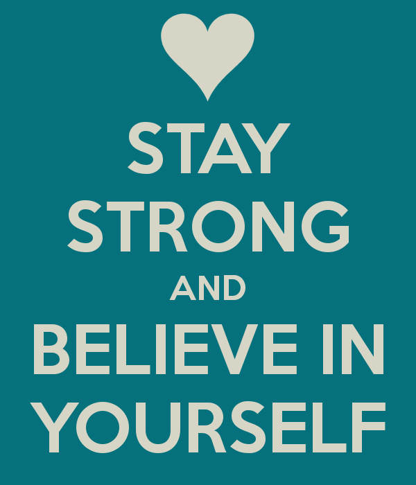 Stay Strong And Believe In Yourself Calm Quotes Keep Calm Quotes Motivational Quotes