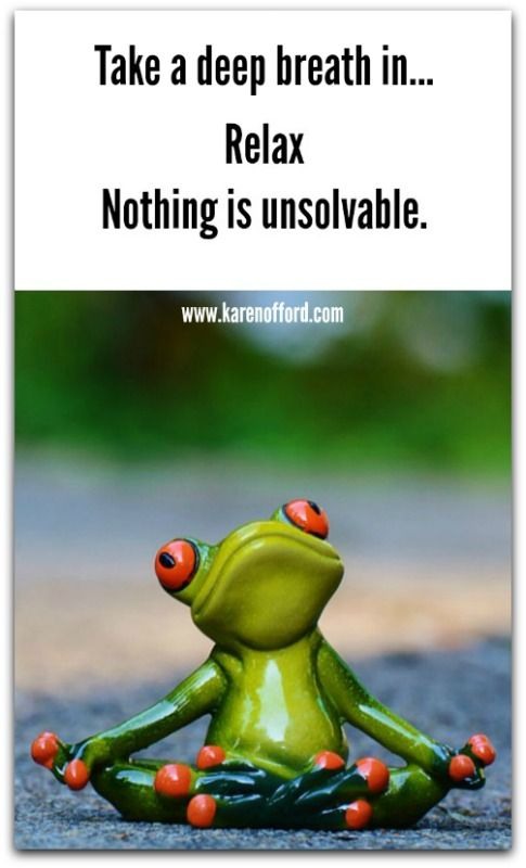 Take a deep breath in... Relax Nothing is unsolvable http://www.karenofford.com/Quotes.html#Quotes