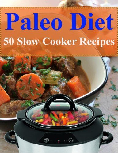Paleo Diet 50 Slow Cooker Recipes (Paleo Diet Recipes)