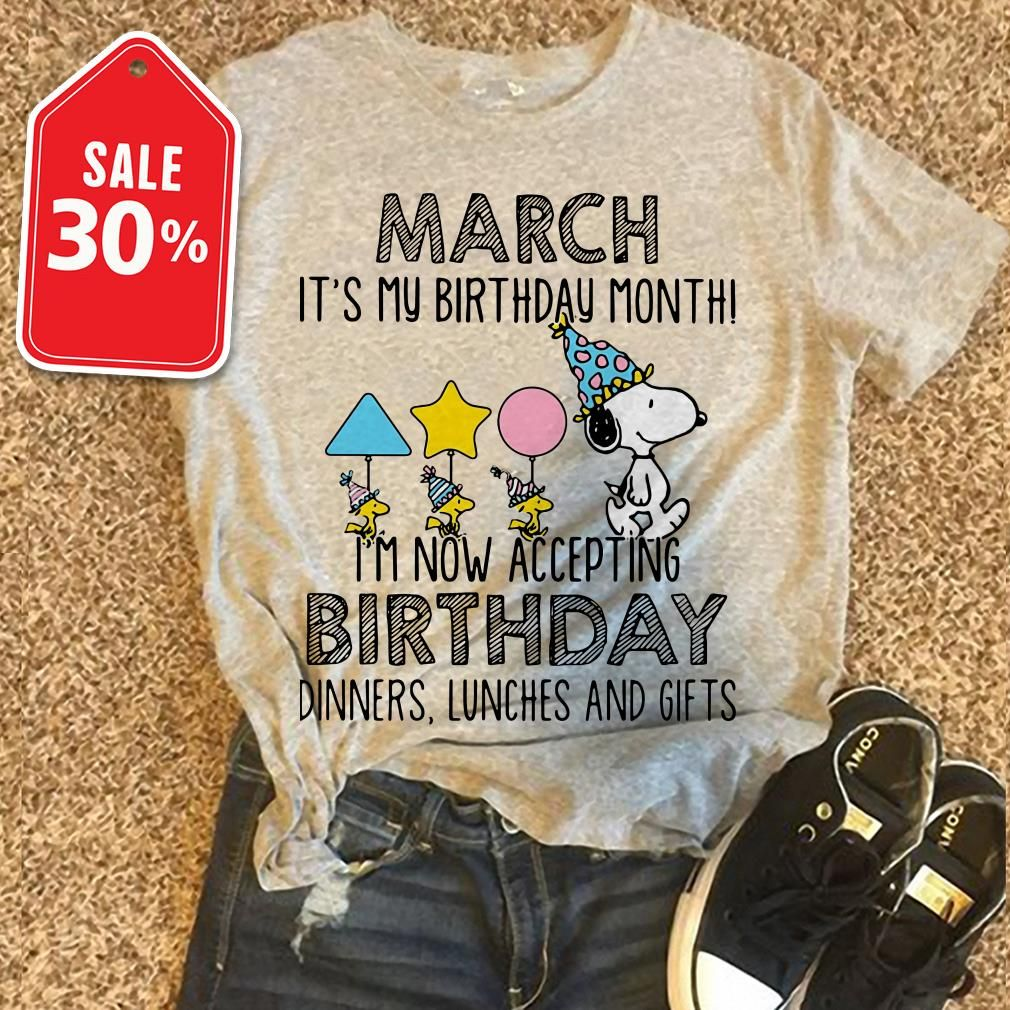 c01e4a20f Snoopy March it's my birthday month I'm now accepting birthday dinners shirt