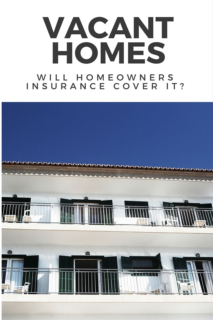 Traditional Homeowners Insurance May Not Cover A Vacant Home