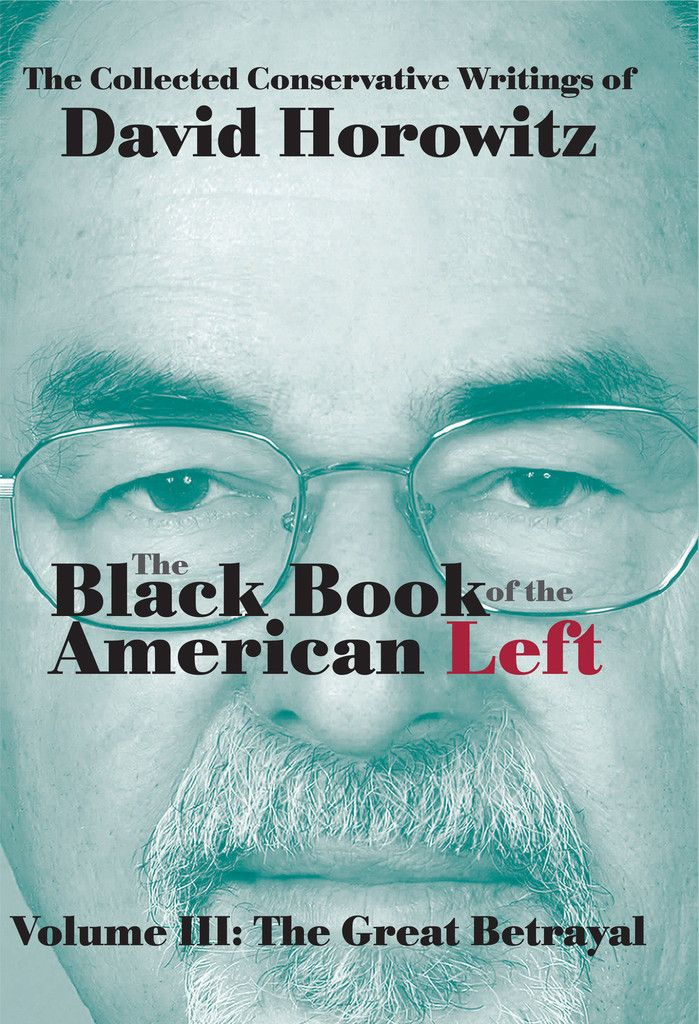 The Black Book of the American Left, Volume III: The Great Betrayal – David Horowitz Freedom Center