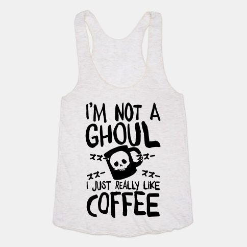 I'm Not A Ghoul I Just Really Like Coffee Tank Tops | LookHUMAN