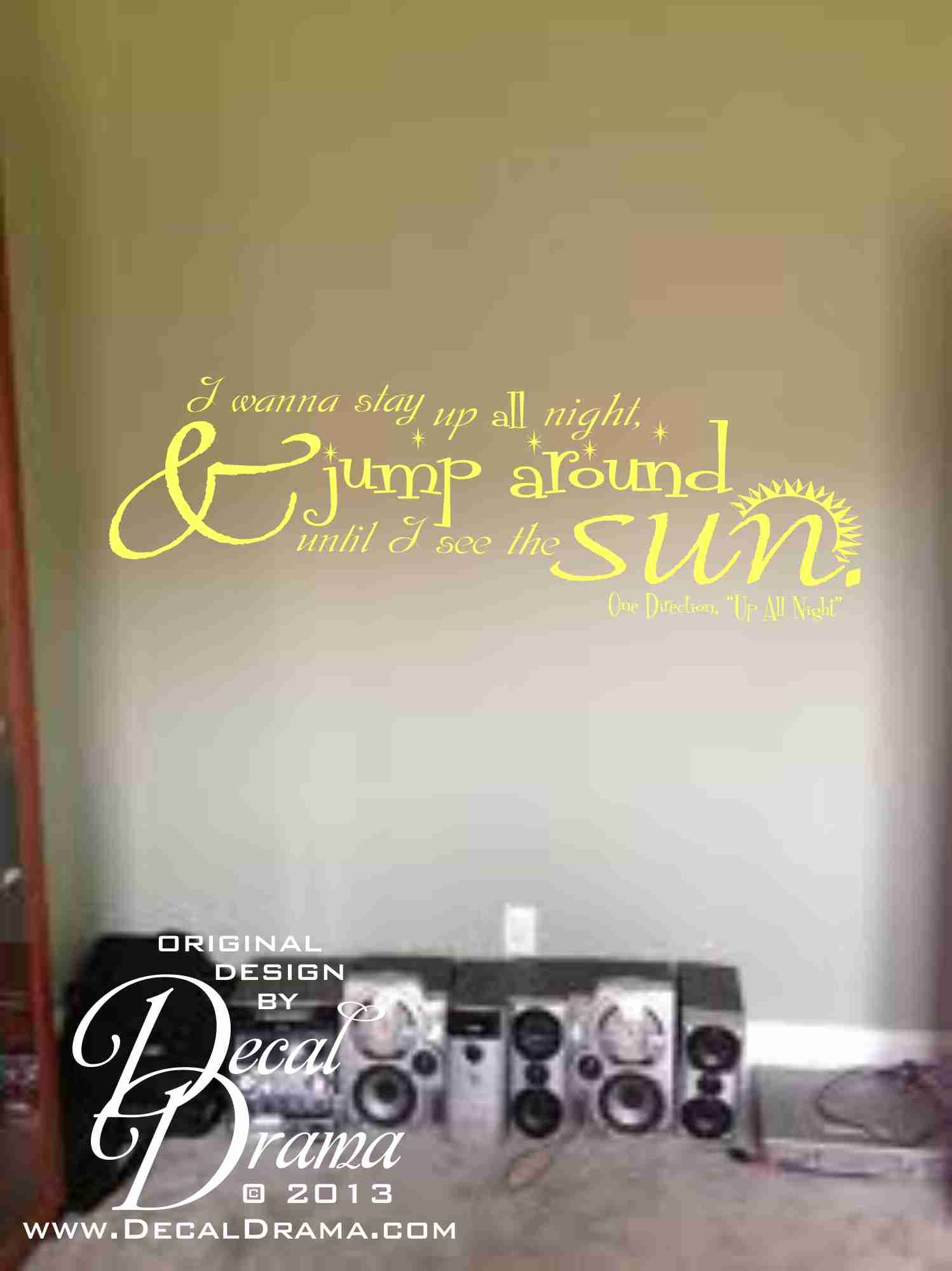 """I Wanna STAY UP All Night and JUMP AROUND until I See the SUN; One Direction, """"Up All Night"""" lyrics wall decal: approximately 36""""w x 12""""h (91cm x 31cm)"""