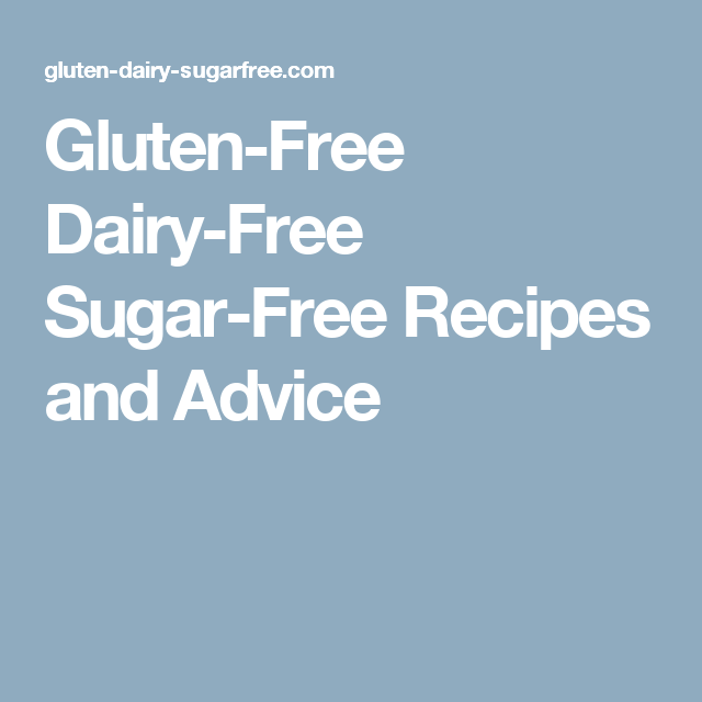 Gluten-Free Dairy-Free Sugar-Free Recipes and Advice