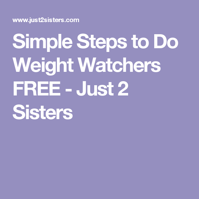 Simple Steps to Do Weight Watchers FREE - Just 2 Sisters