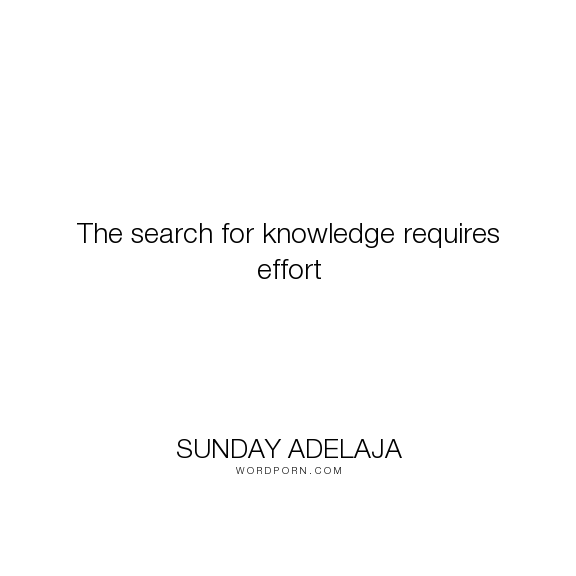 "Sunday Adelaja - ""The search for knowledge requires effort"". knowledge, effort, search"