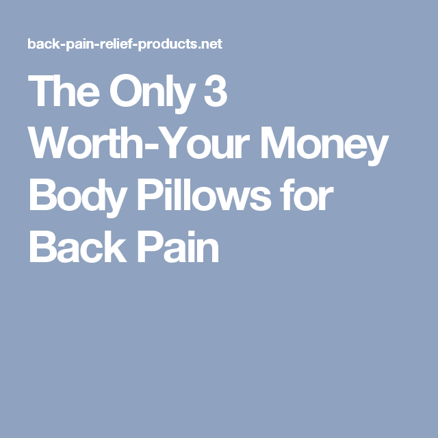 the only 3 worthyour money body pillows for back pain