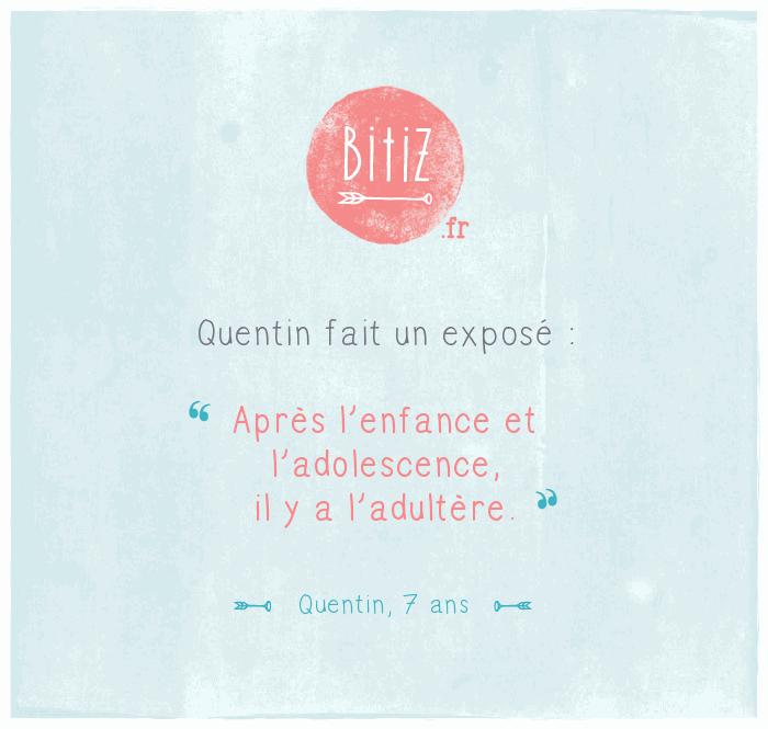 """Quentin fait un exposé : """"Après l'enfance et l'adolescence,  il y a l'adultère.""""  (Quentin, 7 ans) #bitiz"""