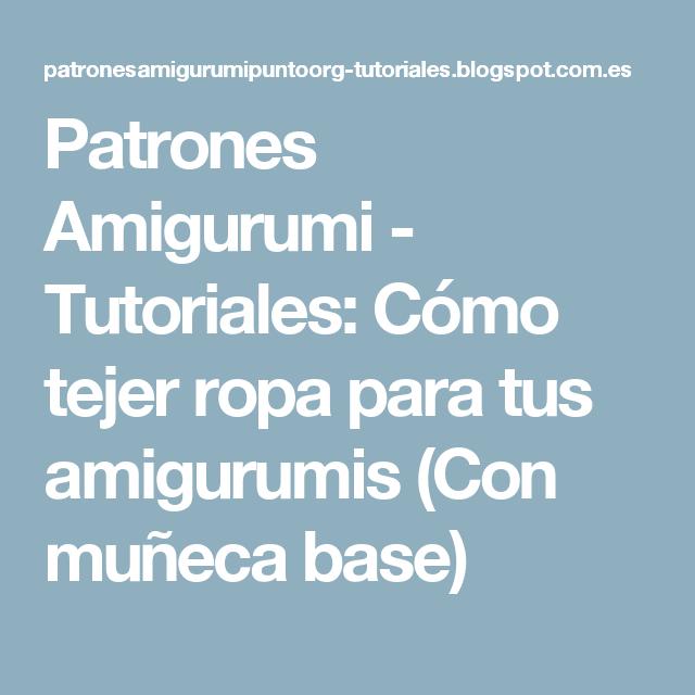 Patrones Amigurumi - Tutoriales: Cómo tejer ropa para tus amigurumis ...