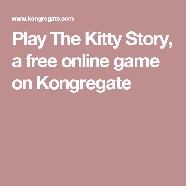 Play The Kitty Story, a free online game on Kongregate