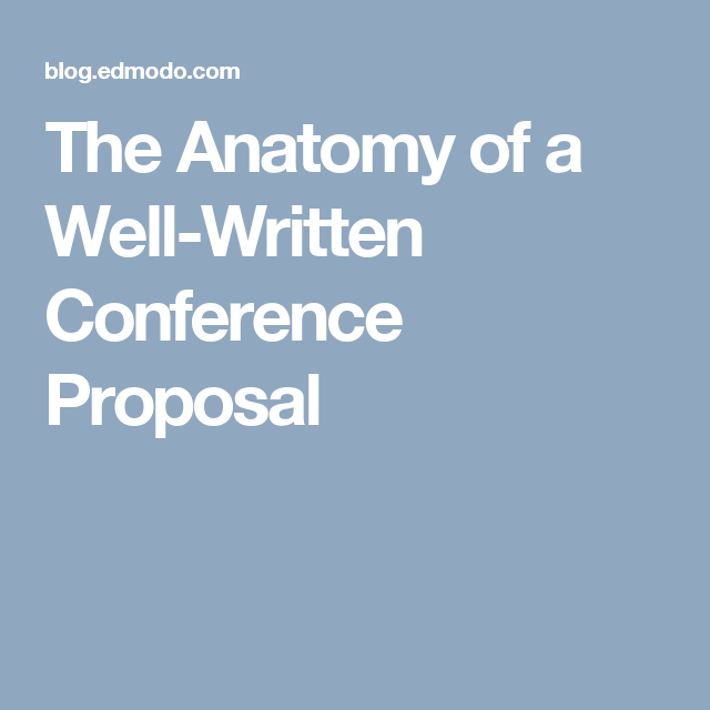 The Anatomy Of A Well-Written Conference Proposal