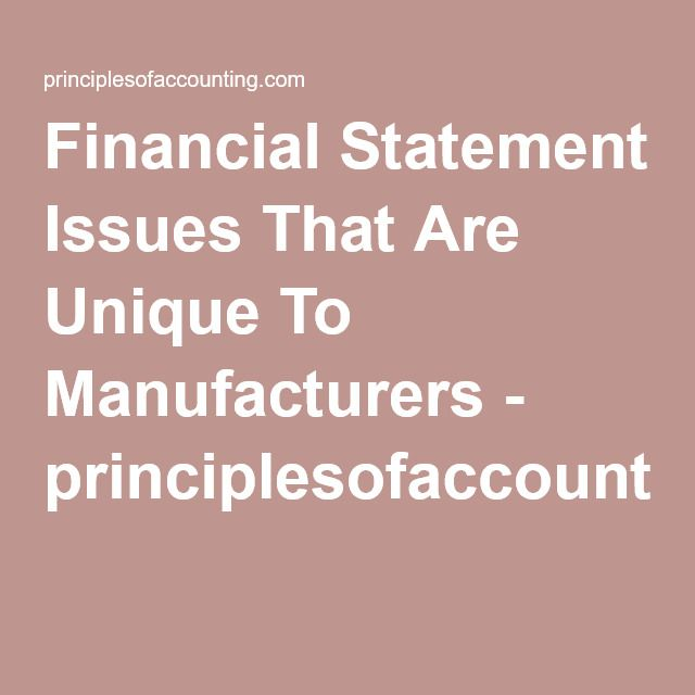 Financial Statement Issues That Are Unique To Manufacturers - financial statement