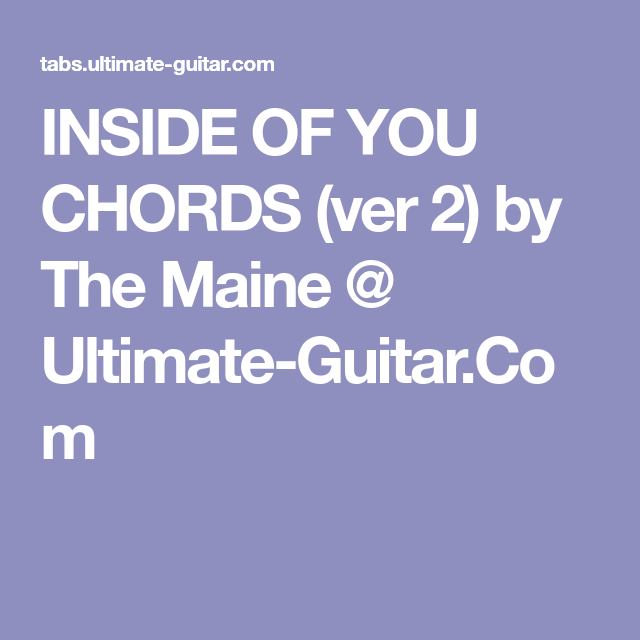 Inside Of You Chords Ver 2 By The Maine Ultimate Guitar