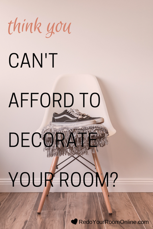 Think You Can T Afford To Decorate Your Room Well Think