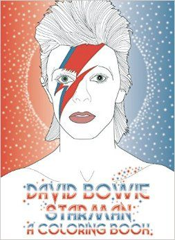 David Bowie: Starman: A Coloring Book ... (if i had nice friends, they would buy me this...)