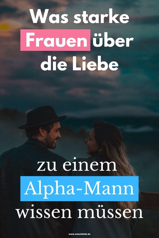 Was Starke Frauen Uber Die Liebe Zu Einem Alpha Mann Wissen Mussen Starke Frauen Frau Mann