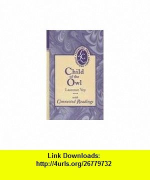 Child of the Owl With Connected Readings (Prentice Hall Literature Library) (9780134374970) Laurence Yep , ISBN-10: 0134374975  , ISBN-13: 978-0134374970 ,  , tutorials , pdf , ebook , torrent , downloads , rapidshare , filesonic , hotfile , megaupload , fileserve