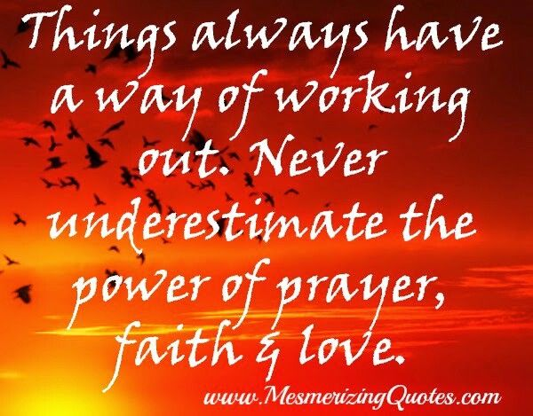 Inspirational Quotes About Faith And Love Brilliant Things Always Have A Way Of Working Outnever Underestimate The
