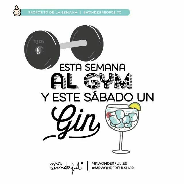 Esta Semana Al Gym Y Este Sabado Un Gin Frases Bonitas