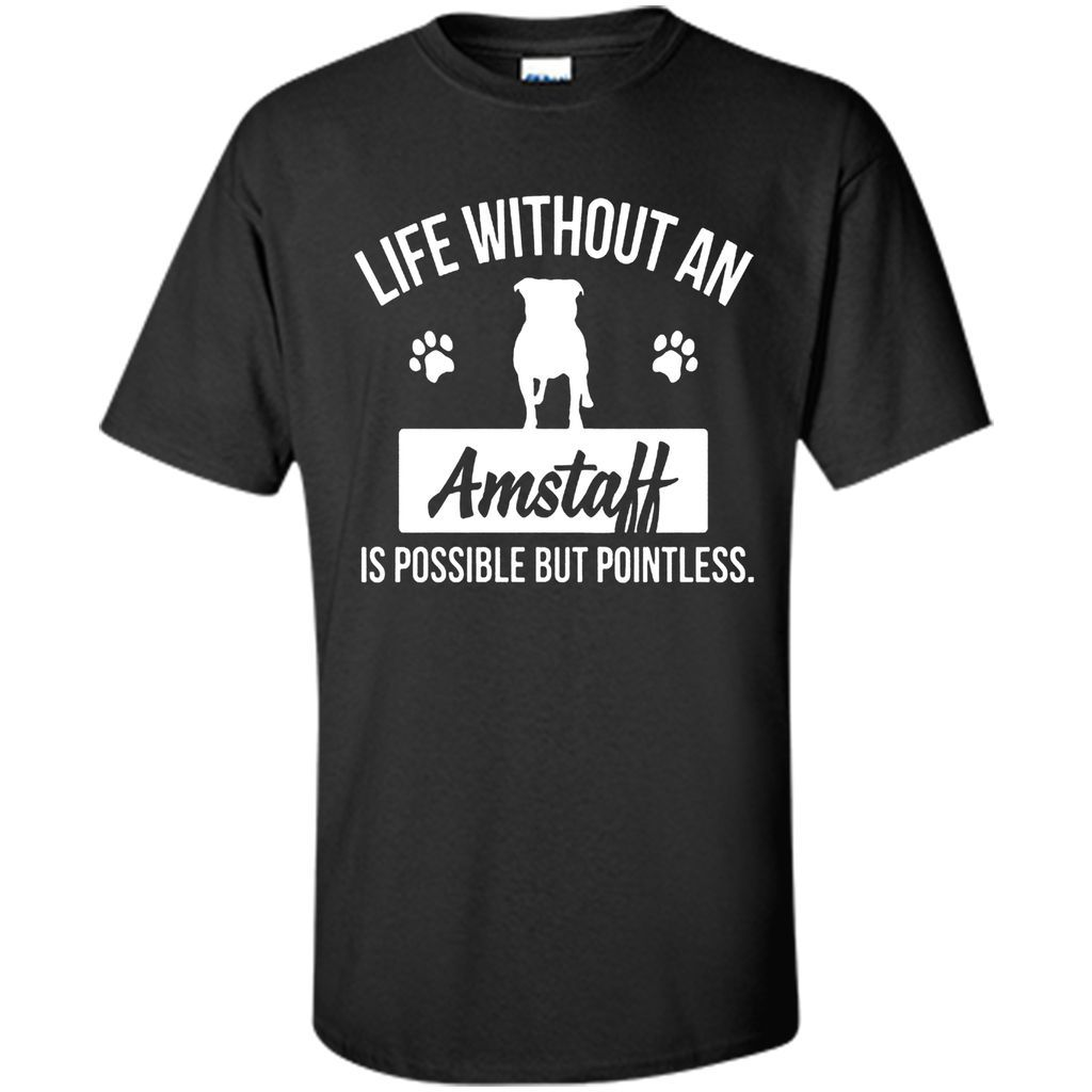LIFE WITHOUT AN AMSTAFF IS POSSIBLE BUT POINTLESS