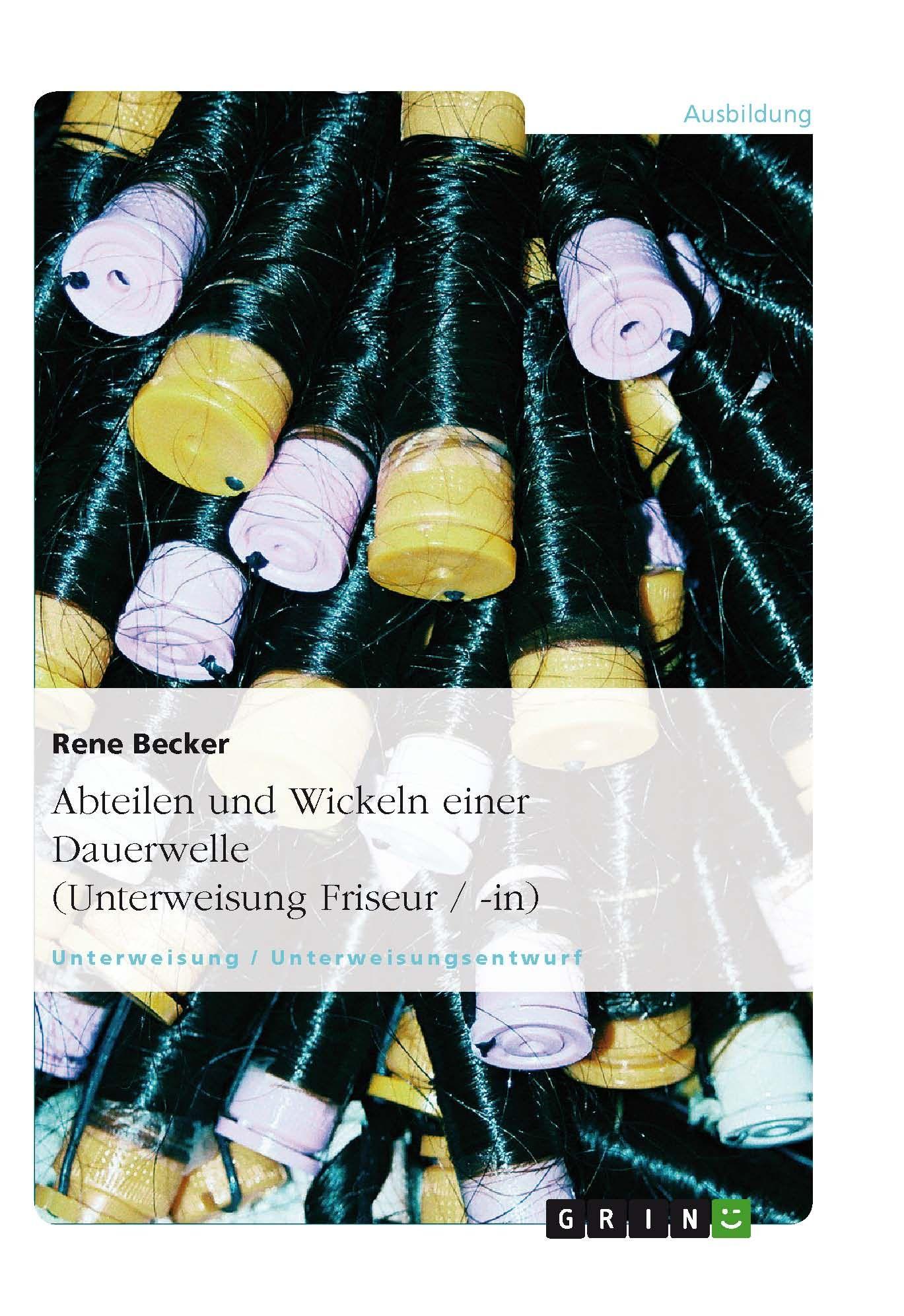 Abteilen und Wickeln einer Dauerwelle (Unterweisung Friseur / -in) GRIN: http://grin.to/Nkkjc Amazon: http://grin.to/M2g6T