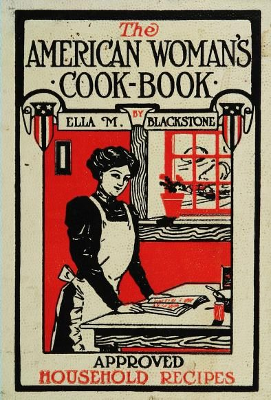 The american womans cook book by ella m blackstone 1910 the american womans cookbook 1910 no processed food here forumfinder Images