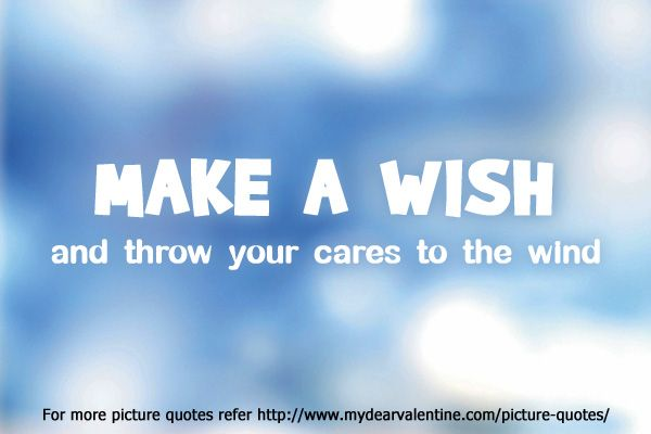 Wish Quotes Make A Wish And Throw Your Cares To The Windquotes  Romantic