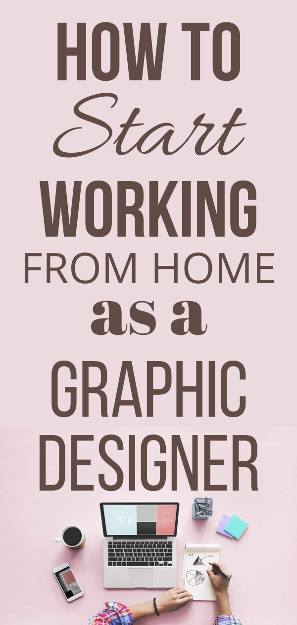 How To Start Working From Home As A Graphic Designer Freelance Graphic Design Graphic Design Jobs Graphic Design Careers