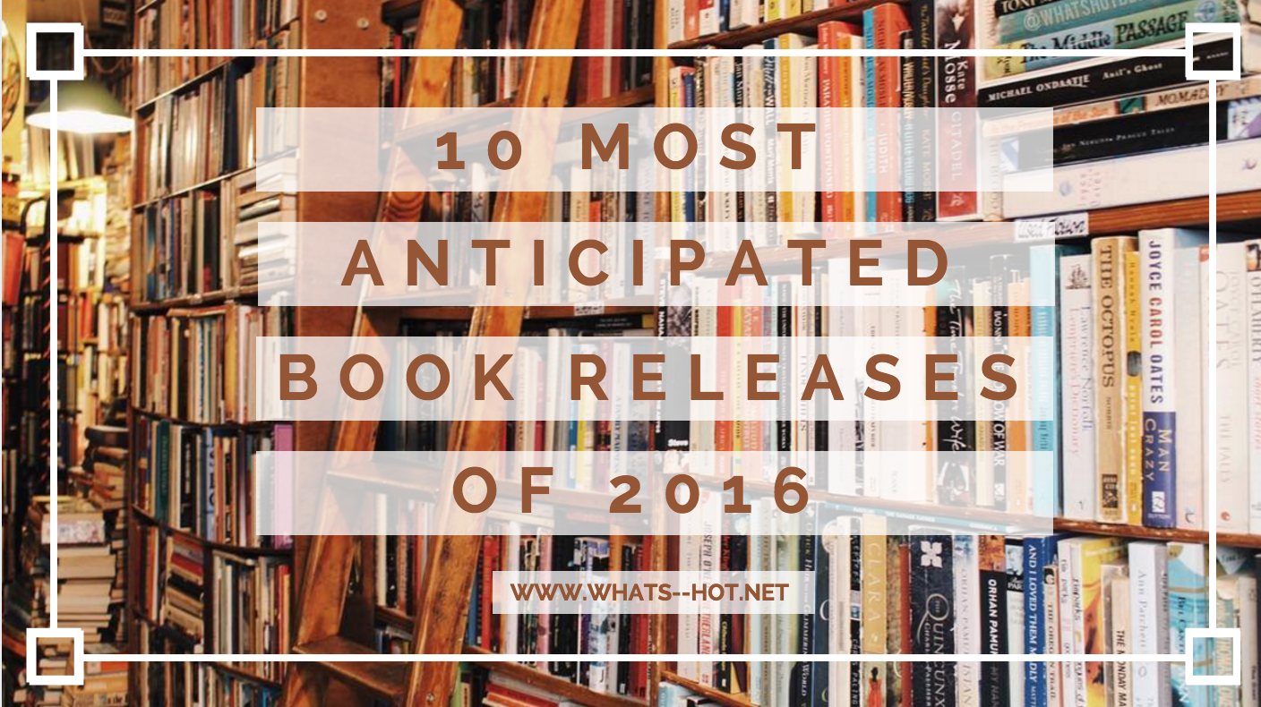 10 Most Anticipated Book Releases of 2016!