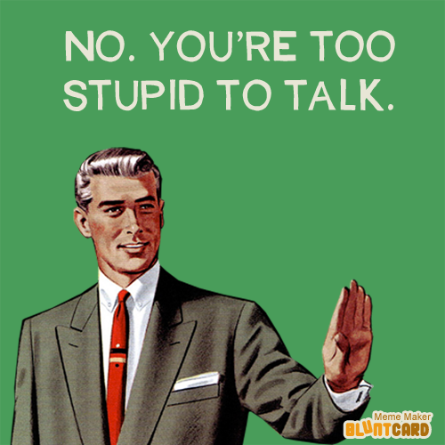 No. You're too stupid to talk. | Funny | Funny, Best funny ...