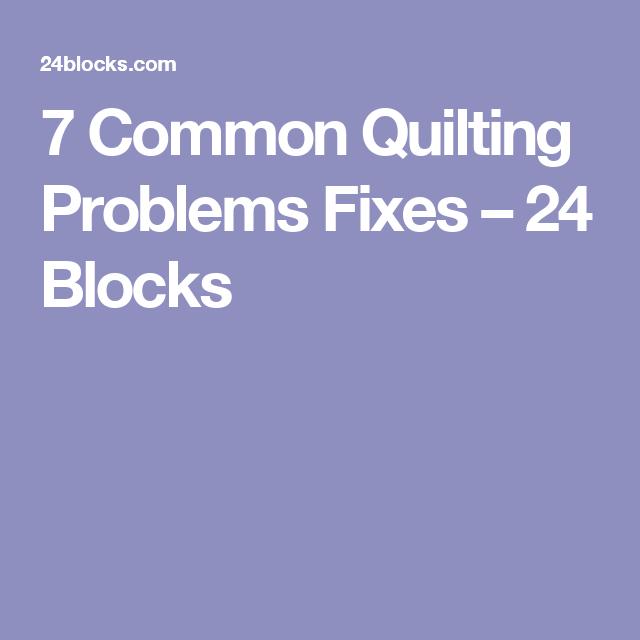 7 Common Quilting Problems Fixes – 24 Blocks