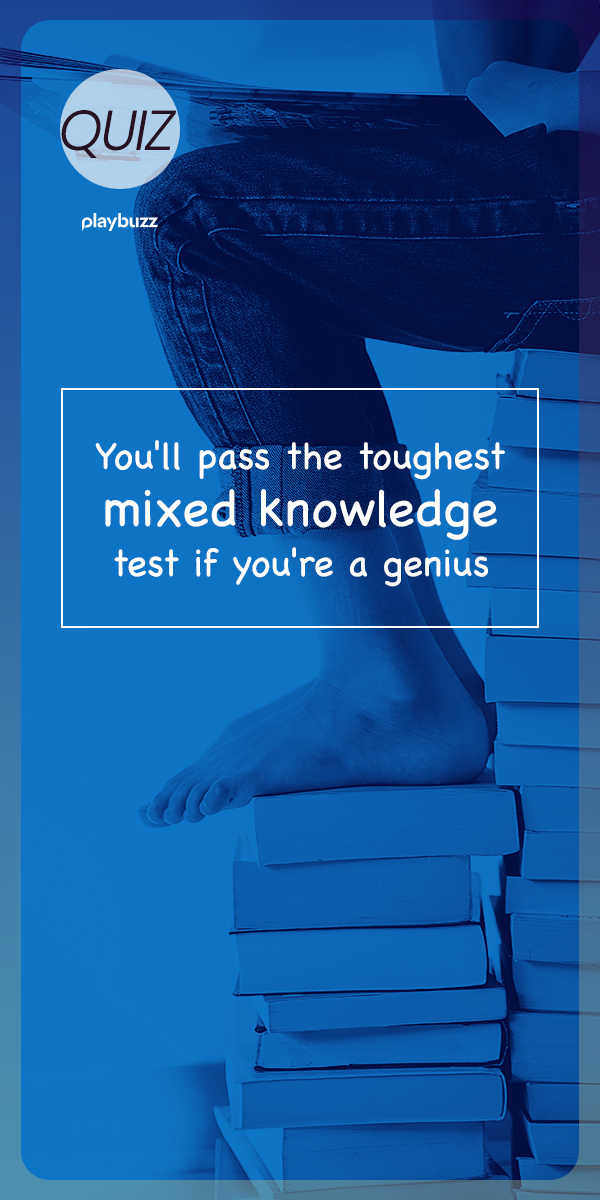 You'll Pass The Toughest Mixed Knowledge Test If You're A