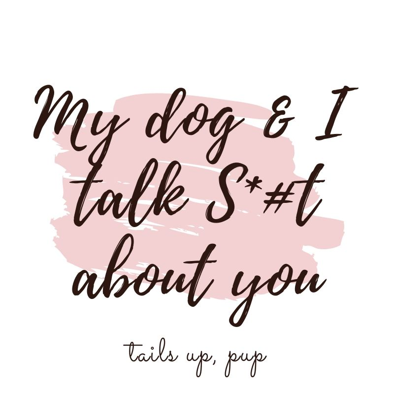 My Dog And I Talk S T About You Dog Lover Quotes Fancy Quotes Dog Lovers