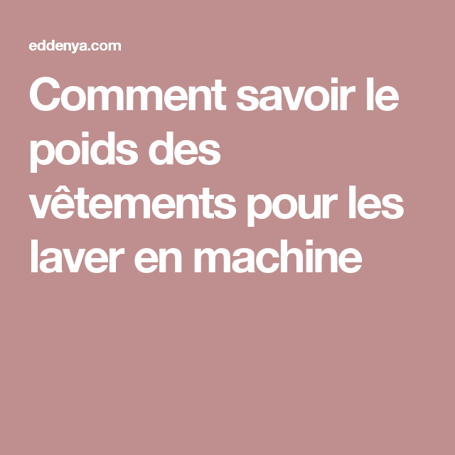 comment savoir le poids des v tements pour les laver en machine astuce maison pinterest le. Black Bedroom Furniture Sets. Home Design Ideas