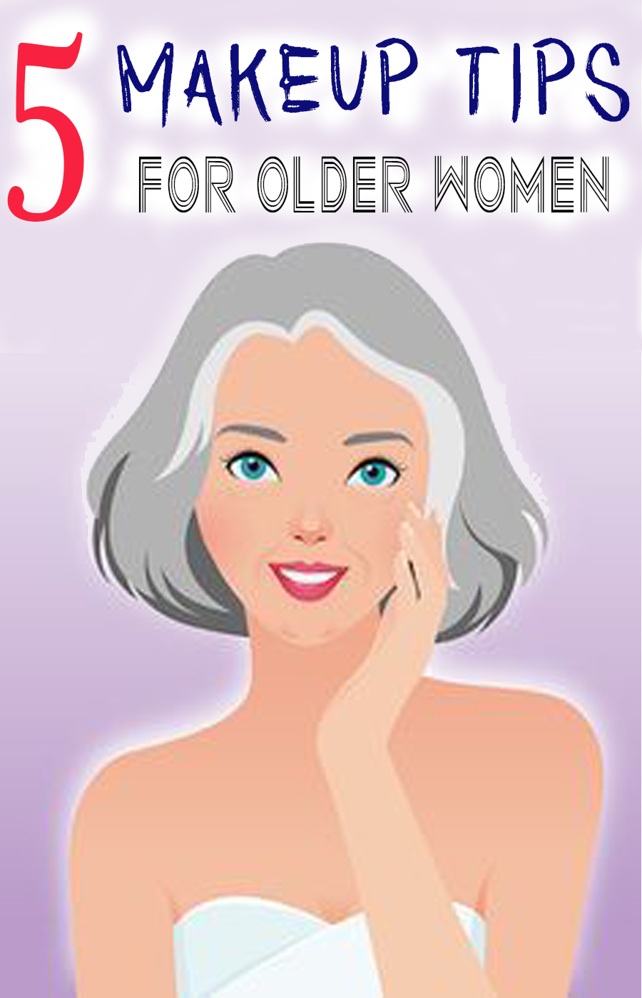 5 Makeup Tips For Older Women Makeup for 60 year old